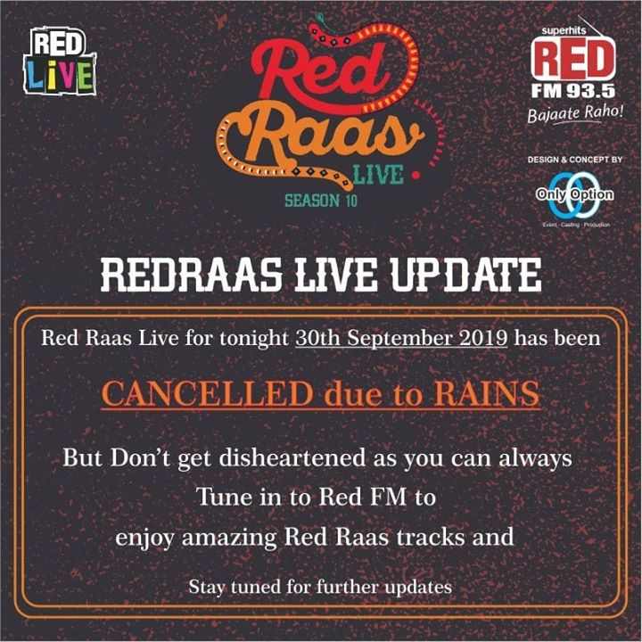 #RedRaas update As the rains are still on we have decided to cancel tonight's RedRaas. Rains have hampered our celebrations but not our spirits. Hope to see you at Vrundavan Premium Lawns soon.